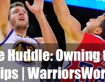 The Huddle: Why The Warriors Own The Clippers | ep.47
